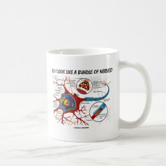 Do I Look Like A Bundle Of Nerves? Neuron Synapse Mugs