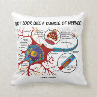Do I Look Like A Bundle Of Nerves? Neuron Synapse Pillow