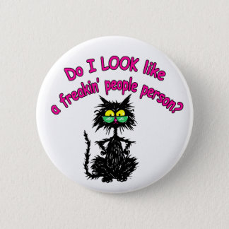 Do I Look Like a Freakin' People Person? Pinback Button