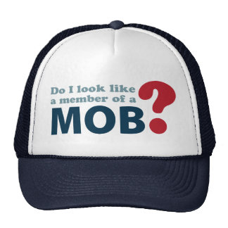 Do I Look Like a Member of a Mob? Trucker Hat