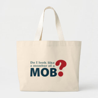 Do I Look Like a Member of a Mob? Large Tote Bag