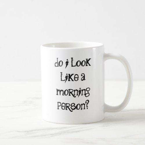 Do I look like a morning person Coffee Mug