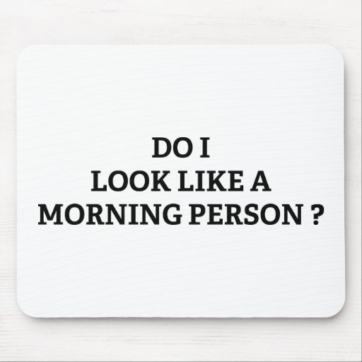 Do I Look Like A Morning Person? Mouse Pads