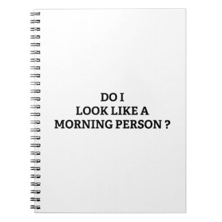 Do I Look Like A Morning Person? Notebook