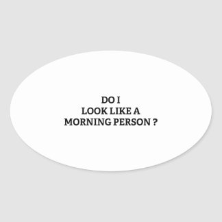 Do I Look Like A Morning Person? Oval Sticker