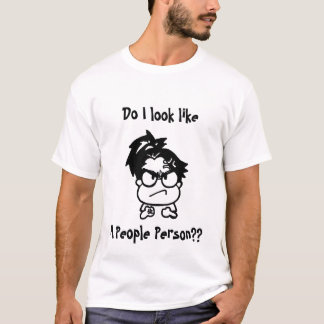 Do I Look Like A People Person?? T-Shirt