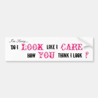 Do I Look Like I Care? Bumper Sticker