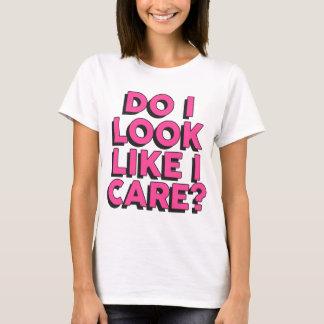 Do I Look Like I Care? - Cute T-Shirt