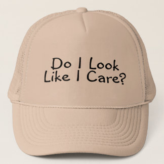Do I Look Like I Care Trucker Hat