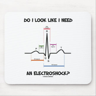 Do I Look Like I Need An Electroshock? EKG ECG Mouse Pad