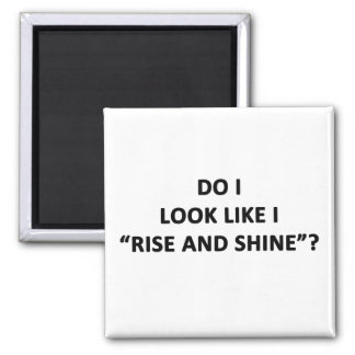 Do I Look Like I Rise and Shine? 2 Inch Square Magnet