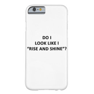 Do I Look Like I Rise and Shine? Barely There iPhone 6 Case