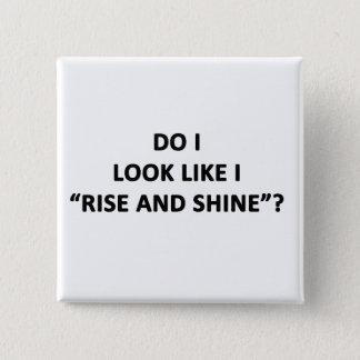 Do I Look Like I Rise and Shine? Pinback Button