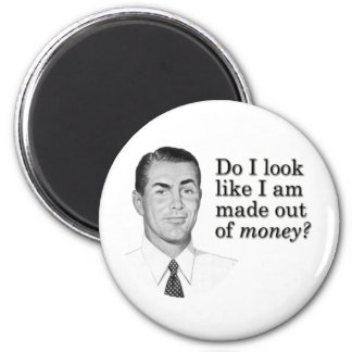 Do I look like I'm made out of money? 2 Inch Round Magnet