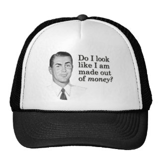 Do I look like I'm made out of money? Trucker Hat