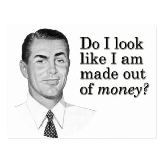 Do I look like I'm made out of money? Postcard
