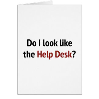 Do I Look Like The Help Desk? Greeting Card