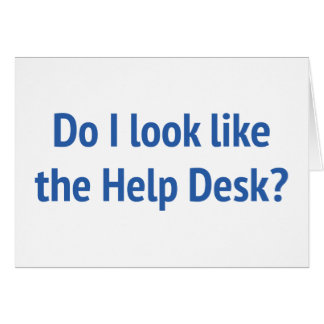 Do I Look Like The Help Desk? Cards