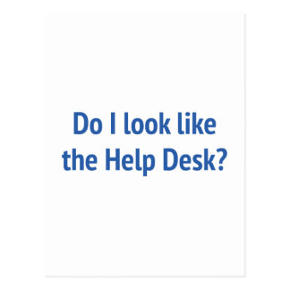 Do I Look Like The Help Desk? Post Card