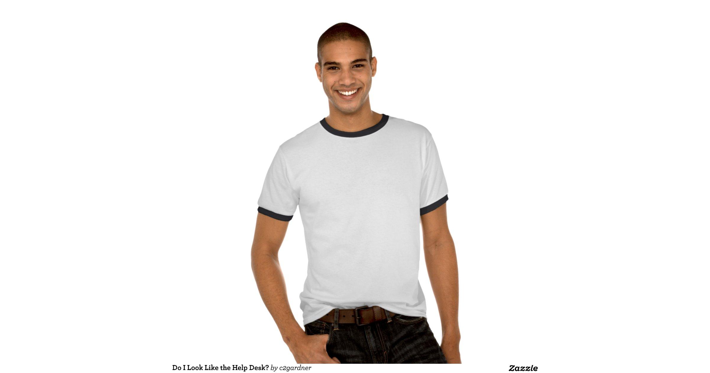 Do i look like the help desk t shirts for T shirt help desk