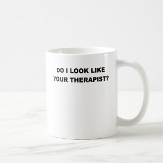 DO I LOOK LIKE YOUR THERAPIST.png Coffee Mug