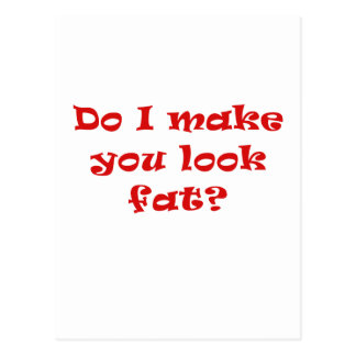 Do I Make You Look Fat Postcard