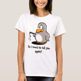 Do I need to tell you again? Baby Doll Shirt