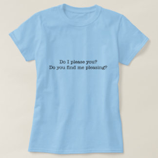 Do I please you? women's t-shirt