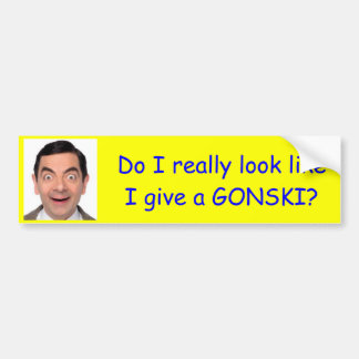 Do I really look like I give a Gonski? Bumper Sticker