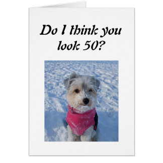 DO I THINK YOU LOOK 50? CARD