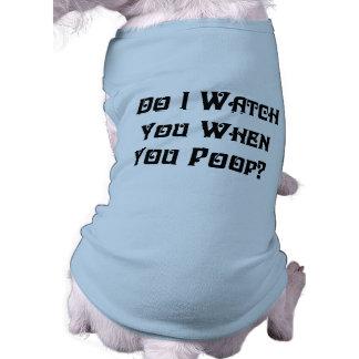 Do I Watch You? Dog T-Shirt