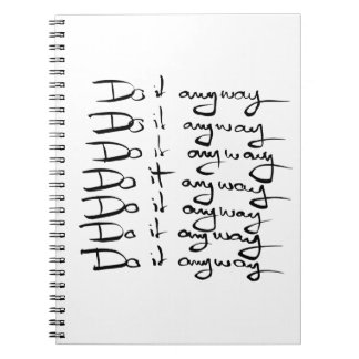 Do it ANYWAY! Notebook