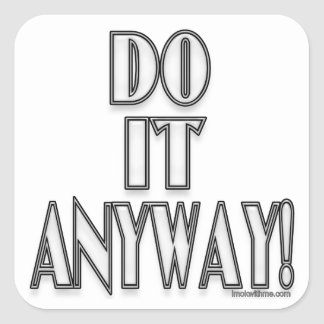 Do It Anyway Square Sticker