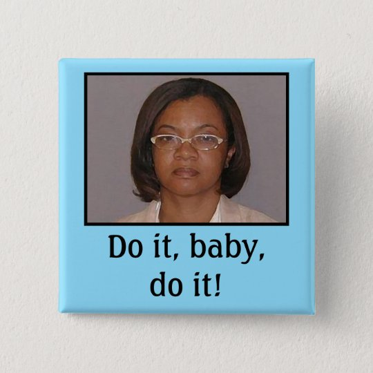 Do it, baby, do it! pinback button