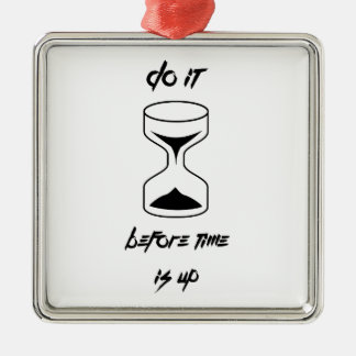 Do it before time is up metal ornament