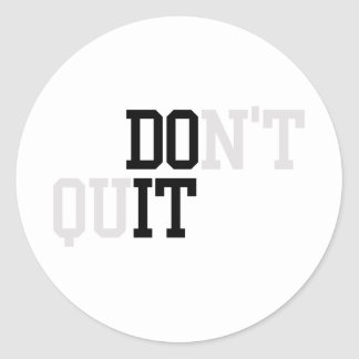 Do It - Don't Quit Classic Round Sticker