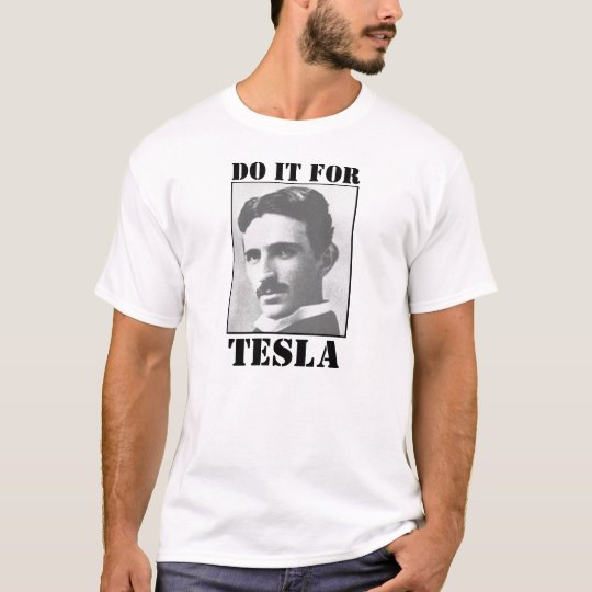 Do it for tesla! T-Shirt