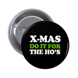Do it for the hos -- Holiday Humor -.png Pinback Button