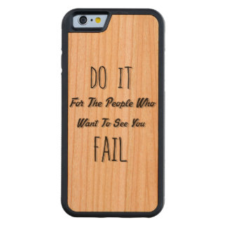 Do It For The People Who Want To See You Fail Carved Cherry iPhone 6 Bumper Case