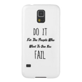 Do It For The People Who Want To See You Fail Case For Galaxy S5