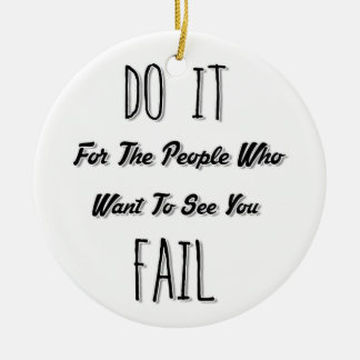 Do It For The People Who Want To See You Fail Ceramic Ornament