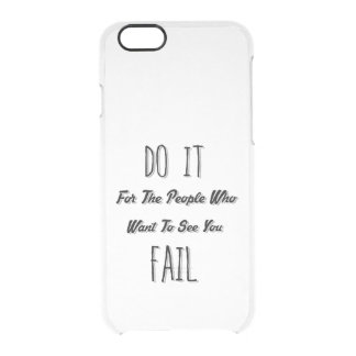 Do It For The People Who Want To See You Fail Clear iPhone 6/6S Case