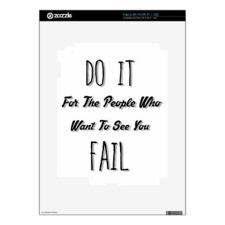 Do It For The People Who Want To See You Fail Decals For The iPad 2