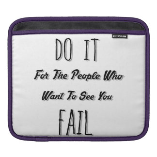 Do It For The People Who Want To See You Fail iPad Sleeve