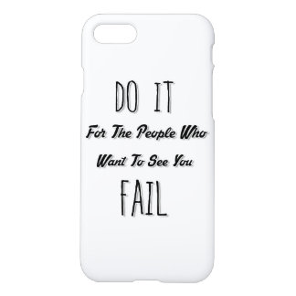 Do It For The People Who Want To See You Fail iPhone 8/7 Case