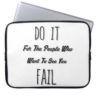 Do It For The People Who Want To See You Fail Laptop Sleeve