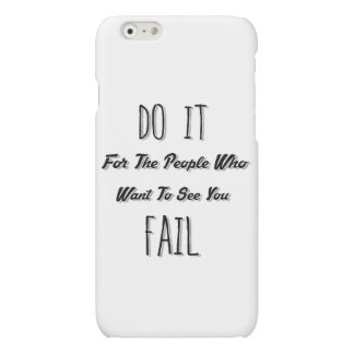 Do It For The People Who Want To See You Fail Matte iPhone 6 Case