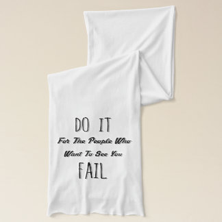 Do It For The People Who Want To See You Fail Scarf
