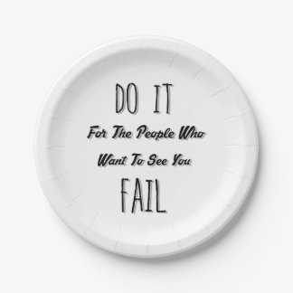 Do It For The People Who Want To See You Fail 7 Inch Paper Plate