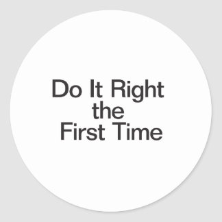 Do It Right the First Time Classic Round Sticker